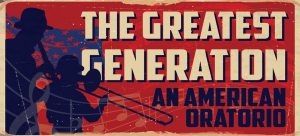 Postponed-The Greatest Generation: An American Oratorio - Mendelssohn Choir of Pittsburgh @ Soldiers & Sailors